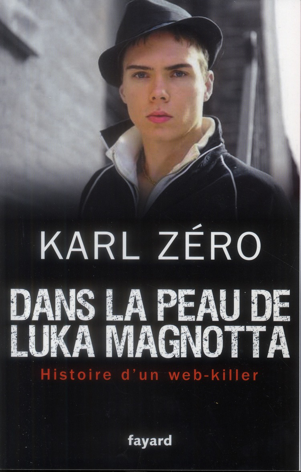 Dans La Peau De Luka Magnotta ; Histoire D'Un Web-Killer