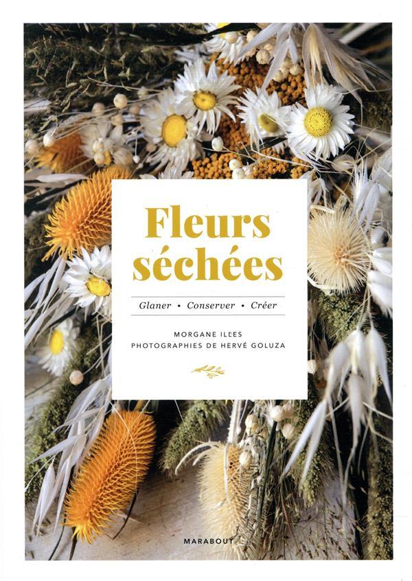 Fleurs séchées : glaner, conserver, créer | Illes, Morgane. Auteur