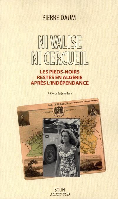 NI VALISE NI CERCUEIL : LES PIEDS-NOIRS RESTES EN ALGERIE APRES L'INDEPENDANCE