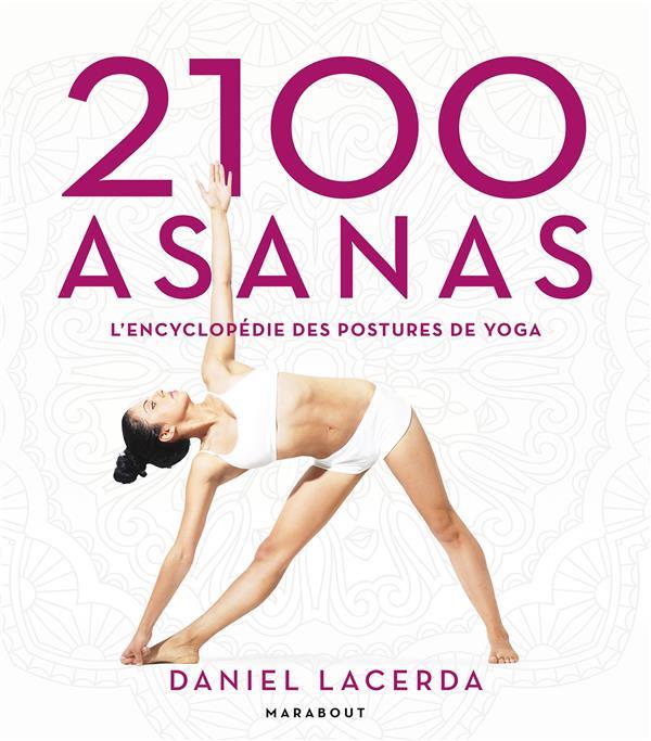 2100 asanas ; l'encyclopédie des positions de yoga