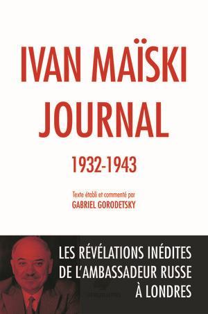 JOURNAL 1932-1943 LES REVELATIONS INEDITES DE L'AMBASSADEUR SOVIETIQUE