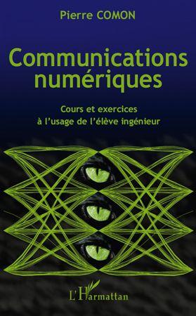 Communications Numeriques ; Cours Et Exercices A L'Usage De L'Eleve Ingenieur