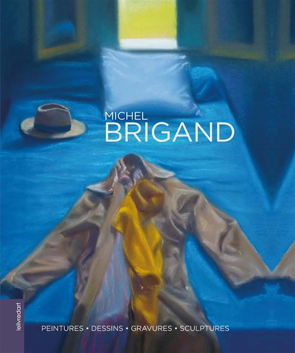 Michel brigand ; peintures, dessins, gravures, sculptures