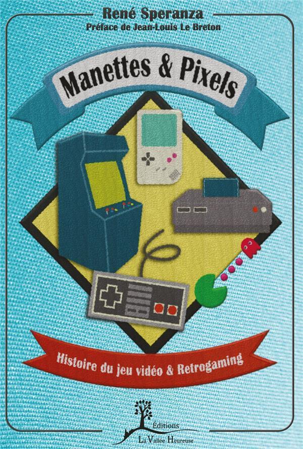 Manettes et pixels : histoire du jeu vidéo et retrogaming |