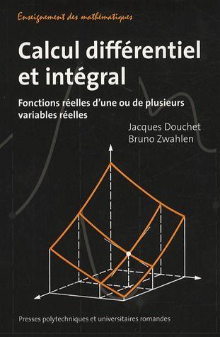 Calcul Differentiel Et Integral. Fonctions Reelles D'Une Ou De Plusieurs Variables Reelles