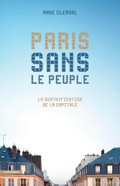 PARIS SANS LE PEUPLE : LA GENTRIFICATION DE LA CAPITALE