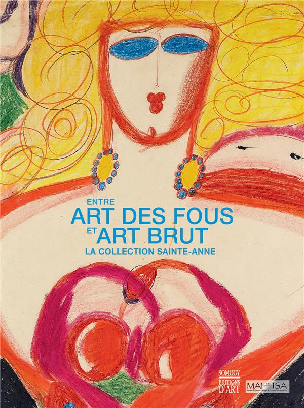 ENTRE ART DES FOUS ET ART BRUT ; LA COLLECTION SAINTE-ANNE