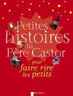 Couverture de Petites histoires du Père Castor pour faire rire les petits