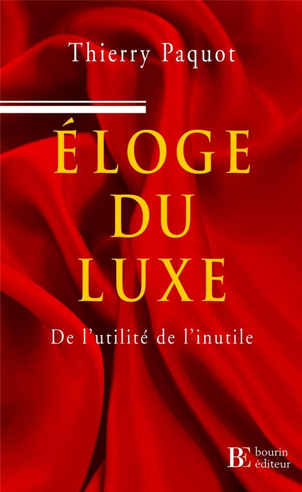 Eloge Du Luxe ; De L'Utilite De L'Inutile
