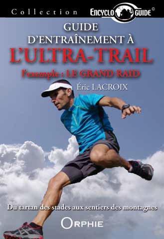 Guide D'Entrainement A L'Ultra-Trail ; L'Exemple : Le Grand Raid