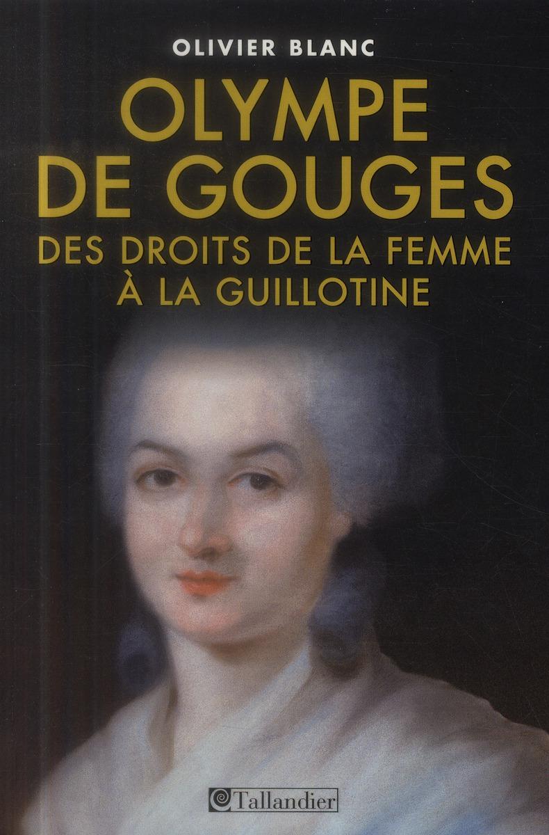 OLYMPE DE GOUGES : DES DROITS DE LA FEMME A LA GUILLOTINE