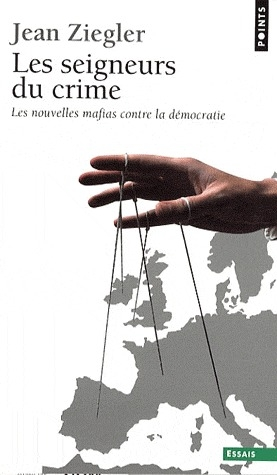 Les Seigneurs Du Crime ; Les Nouvelles Mafias Contre La Democratie