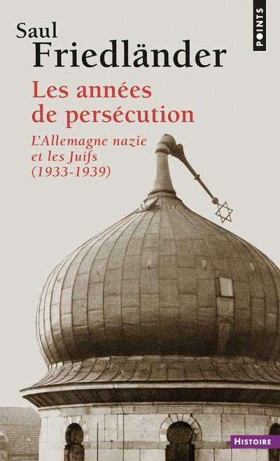 LES ANNEES DE PERSECUTION, L'ALLEMAGNE NAZIE ET LES JUIFS 1933-1939