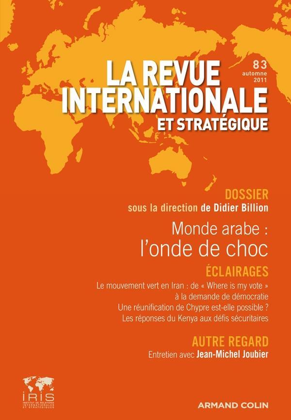 Revue Internationale Et Strategique T.83; Monde Arabe : L'Onde De Choc