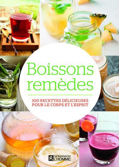Boissons remèdes ; 100 recettes délicieuses pour le corps et l'esprit