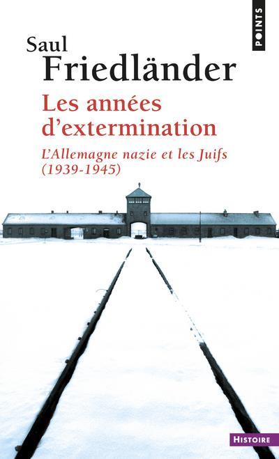 LES ANNEES D'EXTERMINATION : L'ALLEMAGNE NAZIE ET LES JUIFS 1939-1945