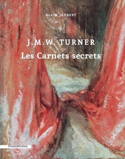 J.m.w. turner ; les carnets secrets