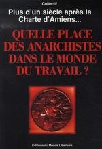 Couverture de Plus d'un siècle après la charte d'amiens... quelle place des anarchistes dans le monde du travail ?