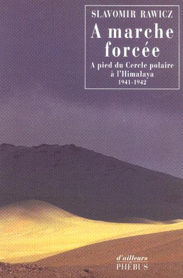 A MARCHE FORCEE : A PIED DU CERCLE POLAIRE A L'HIMALAYA 1941-1942