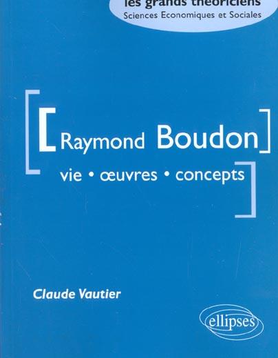Raymond Boudon Vie Oeuvres Concepts Les Grands Theoriciens Sciences Economiques & Sociales