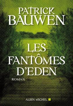 fantômes d'Eden (Les ) : roman | Bauwen, Patrick. Auteur