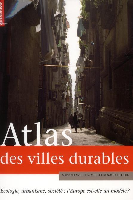 Atlas Des Villes Durables ; Ecologie, Urbanisme, Societe : L'Europe Est-Elle Un Modele ?