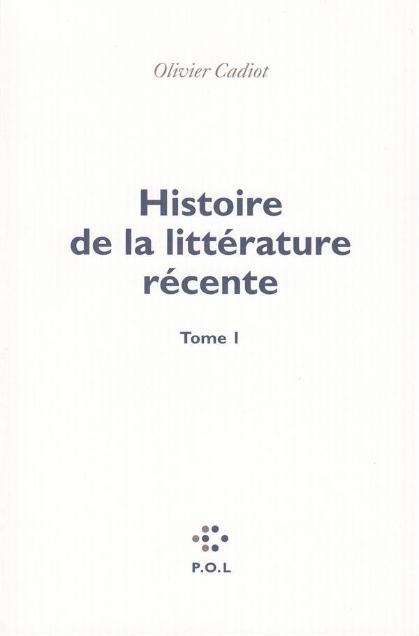 Histoire de la littérature récente. Tome 1 | Cadiot, Olivier (1956-....). Auteur