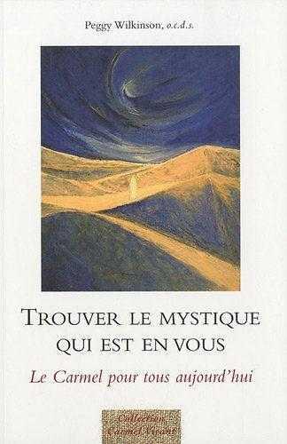 Trouver Le Mystique Qui Est En Vous ; Le Carmel Pour Tous Aujourd'Hui