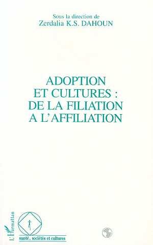 Adoption Et Cultures ; De La Filiation A L'Affiliation
