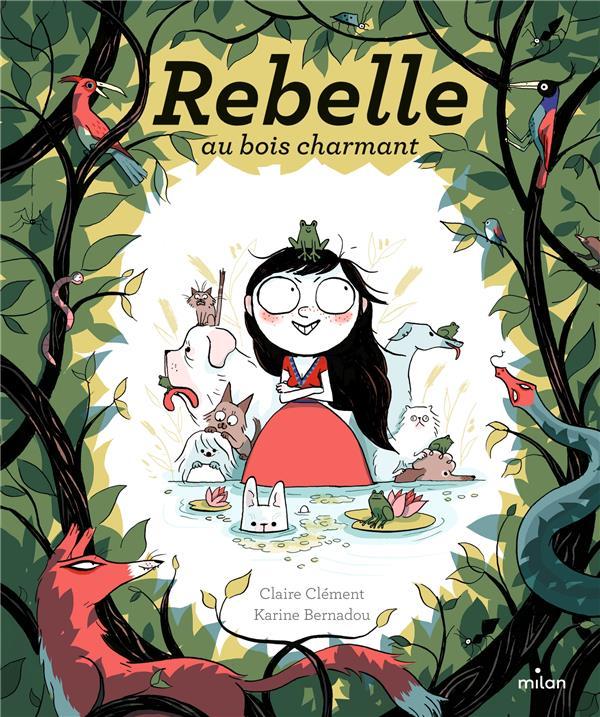 Rebelle au bois charmant | Clément, Claire. Auteur