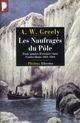 LES NAUFRAGES DU POLE, TROIS ANNEES D'ERRANCE DANS L'ENFER BLANC 1881-1884