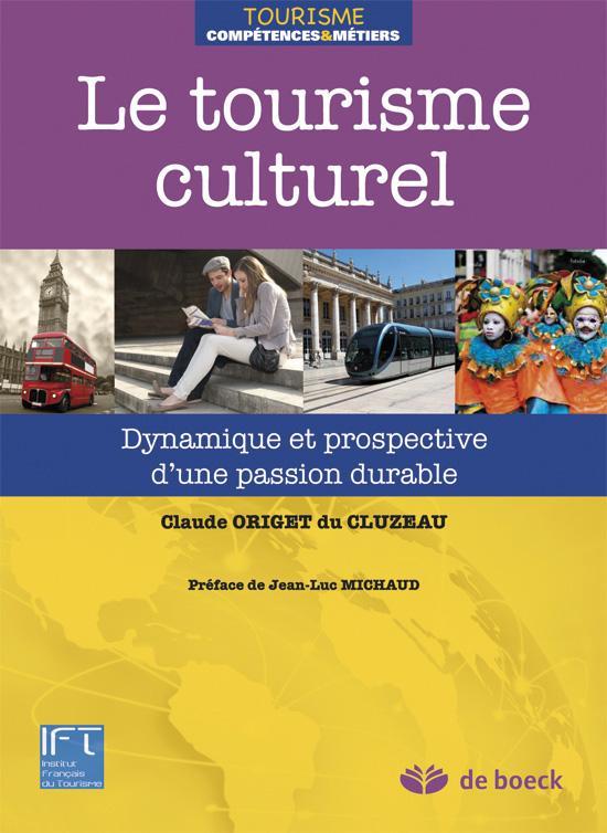 Le Tourisme Culturel ; Dynamique Et Prospective D'Une Passion Durable