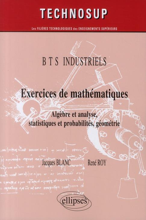 Exercices De Mathematiques ; Algebre Et Analyse, Statistiques Et Probabilites, Geometrie