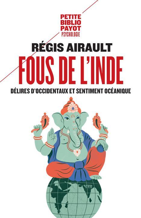 FOUS DE L'INDE :  DELIRES D'OCCIDENTAUX ET SENTIMENT OCEANIQUE