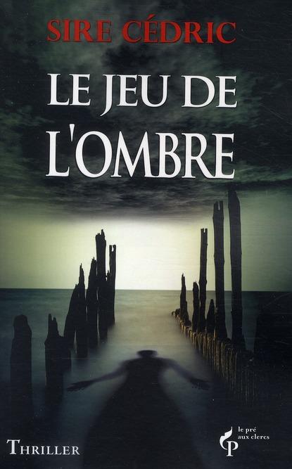 jeu de l'ombre (Le) | Sire Cédric. Auteur