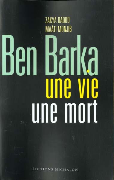 Ben Barka ; Une Vie Une Mort