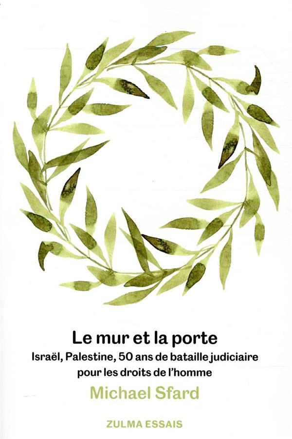 LE MUR ET LA PORTE : ISRAEL, PALESTINE, 50 ANS DE BATAILLE JUDICIAIRE