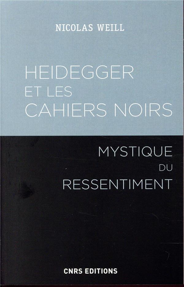 HEIDEGGER ET LES CAHIERS NOIRS : MYSTIQUE DU RESSENTIMENT