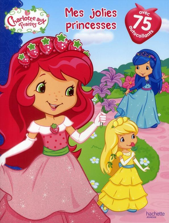 Charlotte Aux Fraises ; Mes Jolies Princesses