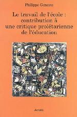 Couverture de Le travail de l'école ; contribution à une critique prolétarienne de l'éducation