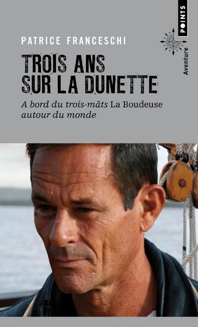 TROIS ANS SUR LA DUNETTE, A BORD DU TROIS-MATS LA BOUDEUSE AUTOUR DU MONDE