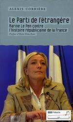 Couverture de Le parti de l'étrangère ; Marine Le Pen contre l'histoire républicaine de la France