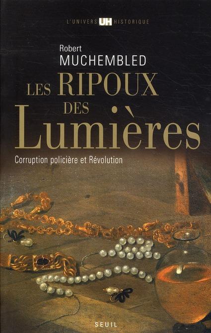 LES RIPOUX DES LUMIERES, CORRUPTION POLICIERE ET REVOLUTION