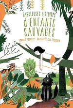 fabuleuses histoires d'enfants sauvages - Gerard Pourret, Charlotte Des  Ligneris