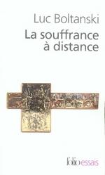 Couverture de La souffrance à distance ; morale humanitaire, médias et politique ; la présence des absents