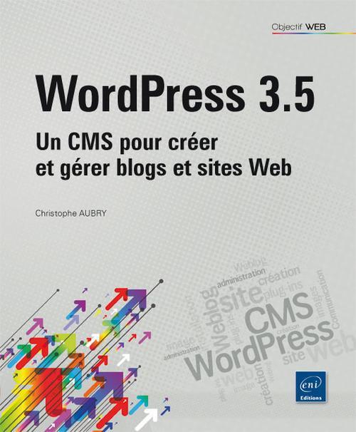 Wordpress 3.5 ; Un Cms Pour Creer Et Gerer Blogs Et Sites Web
