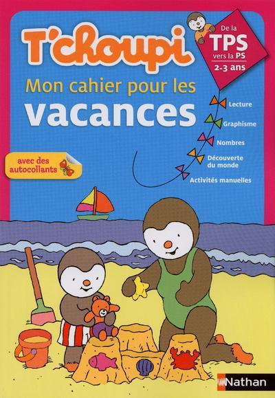 T'Choupi - Mon Cahier Pour Les Vacances; De La Tps Vers La Ps ; 2-3 Ans