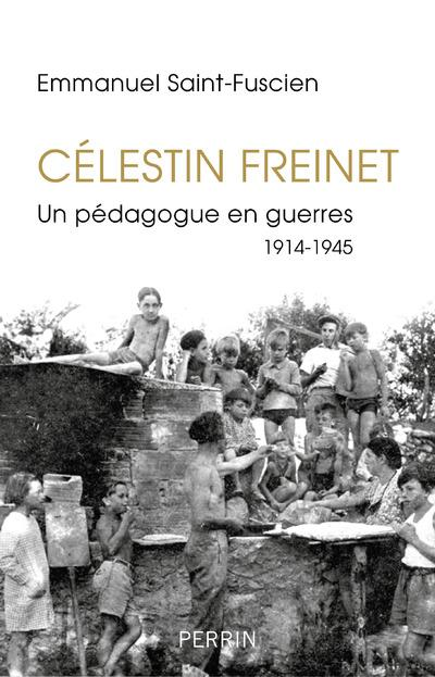 CELESTIN FREINET, UN PEDAGOGUE EN GUERRES 1914-1945
