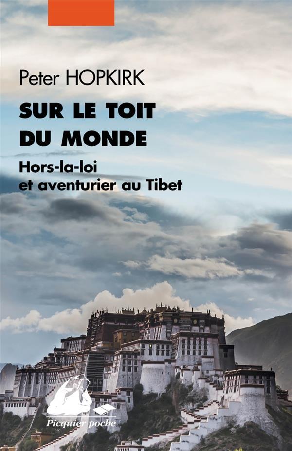 Sur le toit du monde ; hors -la-loi et aventurier au Tibet