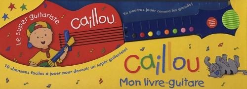 Le Super Guitariste Caillou ; 10 Chansons Faciles A Jouer Pour Devenir Un Super Guitariste !